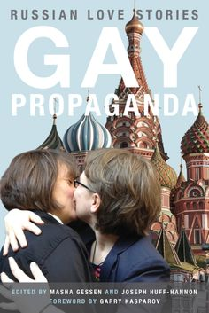 Gay Propaganda: Russian Love Stories, edited by Masha Gessen and Joseph Huff-Hannon. Published in 2014.