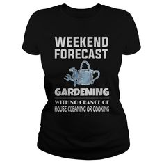 Weekend Forecast Gardening Funny Gift For Any Garden Fan Lover T-Shirts, Hoodies, Sweaters