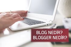 blog nedir? blogger nedir?