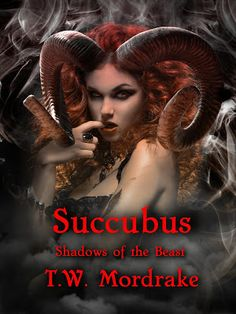 Succubus: Shadows of the Beast T.W. Mordrake  Genre:  Paranormal and Urban Fantasy