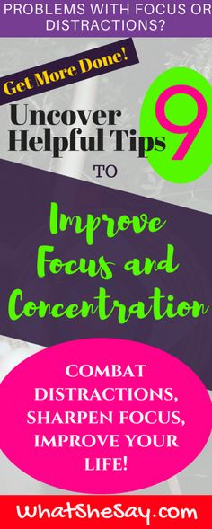 9 Common Sense Ways to Improve Focus and Concentration -   Problems with focus or distractions? Get more done! Let us show you nine ways to improve your focus and concentration to help you combat your distractions, avoid interruptions and sharpen your focus. Click the link to find out more.