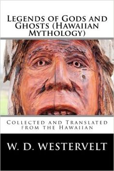 Legends of Gods and Ghosts (Hawaiian Mythology): Collected and Translated from the Hawaiian: W. D. Westervelt: 9781535562737: Amazon.com: Books