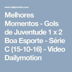 Melhores Momentos - Gols de Juventude 1 x 2 Boa Esporte - Série C (15-10-16) - Video Dailymotion
