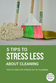 Second Chance to Dream: 5 Steps to Stress Less about cleaning Tips to take the stress out of cleaning #springcleaning