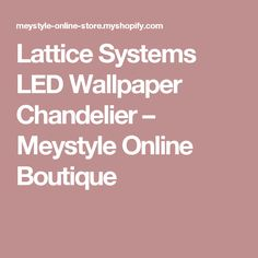 Lattice Systems LED Wallpaper Chandelier – Meystyle Online Boutique