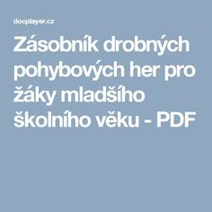 Zásobník drobných pohybových her pro žáky mladšího školního věku - PDF Gross Motor Activities, Kindergarten, Education, Games, School, Children, Halloween, Gymnastics, Projects
