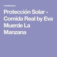 Protección Solar - Comida Real by Eva Muerde La Manzana