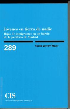 Jóvenes en tierra de nadie : hijos de inmigrantes en un barrio de la periferia de Madrid / Cecilia Eseverri Mayer http://absysnetweb.bbtk.ull.es/cgi-bin/abnetopac01?TITN=521507