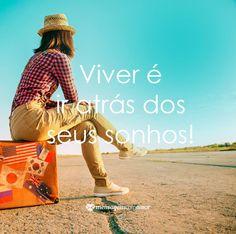 Viver é ir atrás dos seus sonhos! #mensagenscomamor #vida #frases #pensamentos