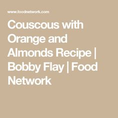 Couscous with Orange and Almonds Recipe   Bobby Flay   Food Network