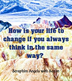 How is your life to change if you always think in the same way? If you do not create change you will always wonder what life would be like. http://www.listenbeloved.com