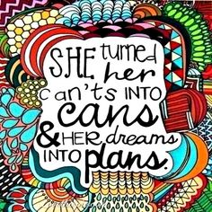 She turned her can't into cans & her dreams into plans.