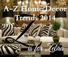 At long last…we have reached the end of the A-Z guide where I've been revealing the hottest home decor trends currently heating up the market, design blogs, and the internet.  Today's home decor trend starts with the letter Z for…Zebra of course!  A-Z Home Decor Trend 2014: Zebra