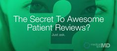 The Simple Secret To Getting Awesome Patient Reviews.