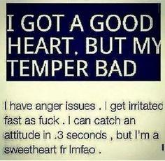 I got a good heart but a bad temper