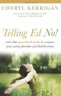 Telling Ed No!: And Other Practical Tools to Conquer Your Eating Disorder and Find Freedom (Paperback): Cheryl Kerrigan