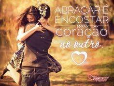 Abraçar é encostar um coração no outro.