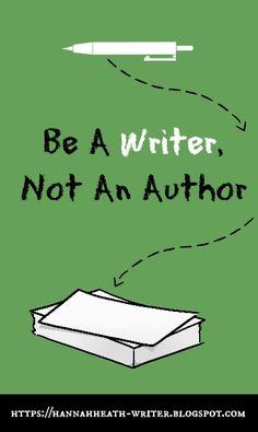 Hannah Heath: Be A Writer, Not An Author