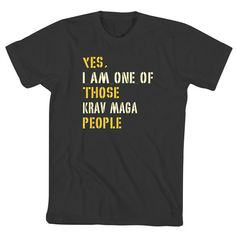 Yes I Am One Of Those Krav Maga People T-Shirt