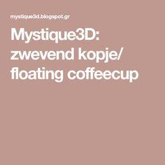 Mystique3D: zwevend kopje/ floating coffeecup
