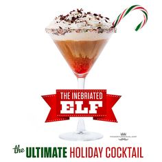 The Inebriated Elf aka The Ultimate Holiday Cocktail