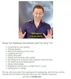 "Things Tom Hiddleston has actually said ""I'm Sorry"" for...he's so cute when he does that!"