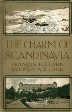 'The charm of Scandinavia' by Francis E. Clark and Sydney A. Clark. Little, Brown, Boston, 1914