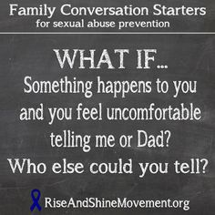 What if something happens to you and you feel uncomfortable telling me or Dad? Who else could you tell? Question 3 of 4, conversation starters to use with your kids to help prevent childhood sexual abuse.