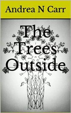 The Trees Outside | Andrea N. Carr | 9789548762131 | NetGalley