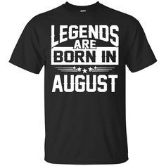 Save 20% at 0sTees with the code: HMULA01FX5S1.   Check it out: http://www.0stees.com/products/legends-are-born-in-august-birthday-shirt-hoodie-tank?utm_campaign=social_autopilot&utm_source=pin&utm_medium=pin