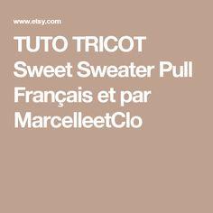 TUTO TRICOT Sweet Sweater Pull Français et par MarcelleetClo