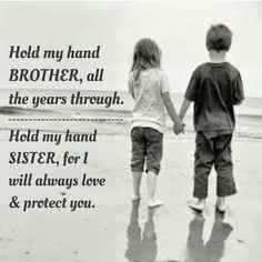 The only hand, a girl can hold without hesitation is her Brother's.