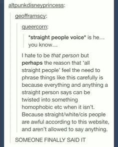 Honestly this is so true. When I phrase a question like this it's because I'm afraid I'm going to be screamed at for stereotyping LGBTQ+ people