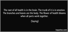 """""""The root of all #health is in the #brain. The trunk of it is in #emotion. The branches and leaves are the #body. The flower of health blooms when all parts work together."""" #brainhealth #dementia"""