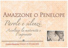 Progetto Amazzone o Penelope   Amazzone o Penelope. Parole e Silenzi. Ascoltare la maternità e l'imprevisto