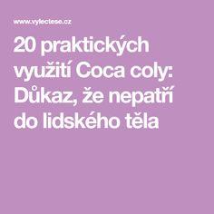 20 praktických využití Coca coly: Důkaz, že nepatří do lidského těla Coca Cola, Tela, Coke