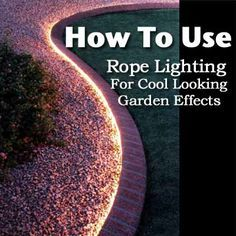 How To Use Rope Lighting For Cool Looking Garden Lighting Effects I have used solar rope lights..... no need to use low voltage