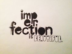 #imperfectionisbeautiful, #handwritten, #typography