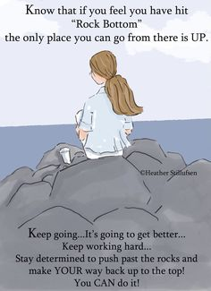 """When you hit """"rock bottom"""", the only place to go is UP!"""