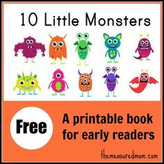 10 Little Monsters, a free printable book for early readers- The Measured Mom.  This is adorable!!!