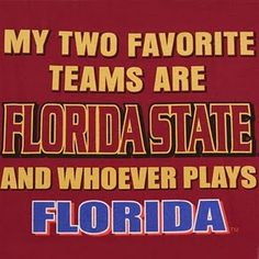 My two favorite teams are Florida State and whoever plays Florida