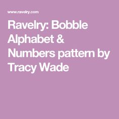 Ravelry: Bobble Alphabet & Numbers pattern by Tracy Wade