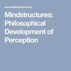 Mindstructures: Philosophical Development of Perception