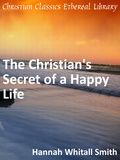 Christian's Secret of a Happy Life - Christian Classics Ethereal Library. Read it for free on this website.