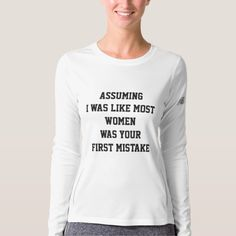 Assuming I was like most women was your first mis. T-shirt