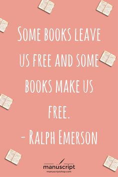 Some books leave us free and some books make us free.  ~Ralph Emerson