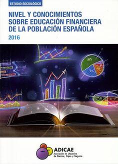 Nivel y conocimientos sobre educación financiera de la población española:2016 / [Asociación de usuarios de bancos, cajas y seguros]. Zaragoza : ADICAE, 2016.