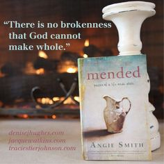 """""""The Lord loves you, and He longs for you to have wholeness in Him…in return for your mistakes, He bleeds mercy. In the place of wounds He give you this gift … be mended.""""    ~Angie Smith, Mended"""