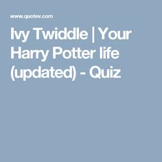 Ivy Twiddle | Your Harry Potter life (updated) - Quiz
