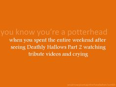 When you spent the entire weekend after seeing Deathly Hallows Part 2 watching tribute videos and crying